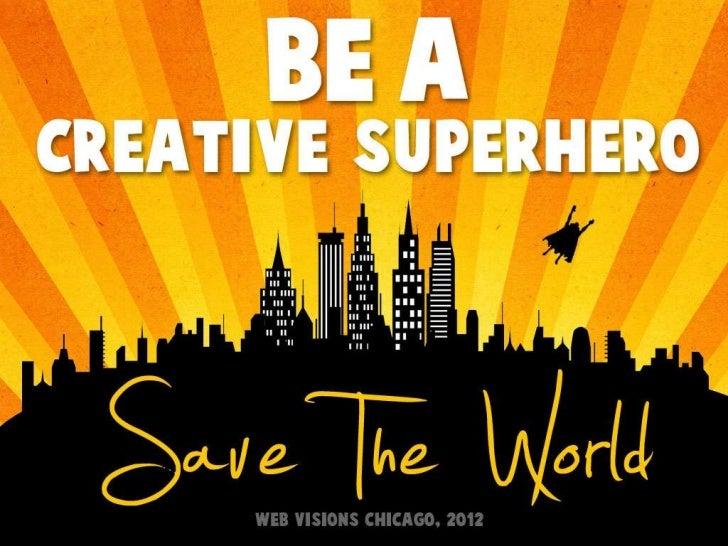 Be a Creative Superhero. Save the World