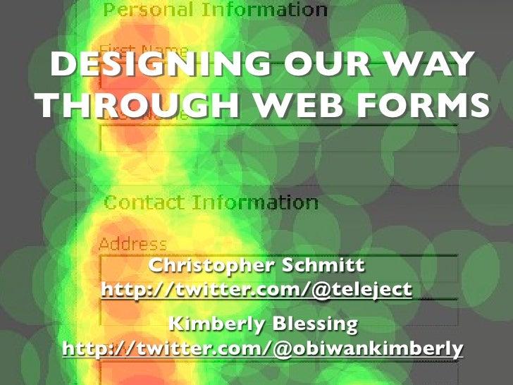 DESIGNING OUR WAY THROUGH WEB FORMS            Christopher Schmitt     http://twitter.com/@teleject            Kimberly Bl...