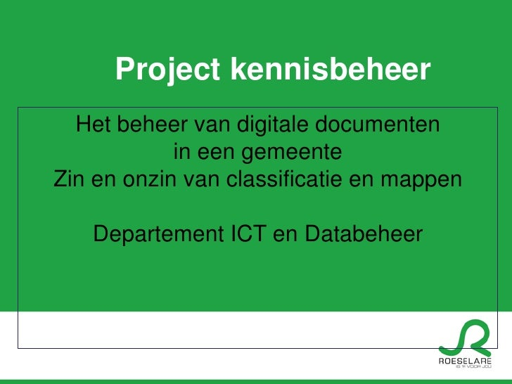 Project kennisbeheer  Het beheer van digitale documenten            in een gemeenteZin en onzin van classificatie en mappe...