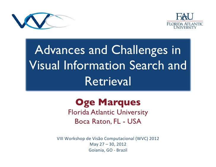 Advances and Challenges inVisual Information Search and           Retrieval 	                 Oge Marques	            Flor...