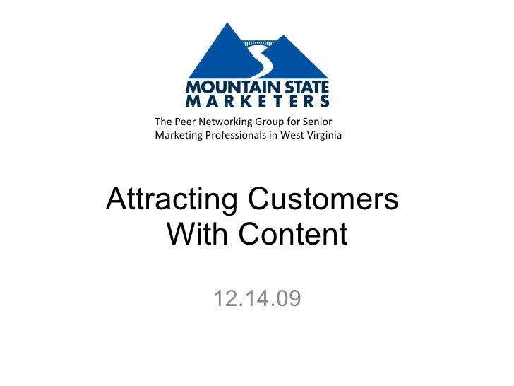 Attracting Customers  With Content 12.14.09 The Peer Networking Group for Senior Marketing Professionals in West Virginia