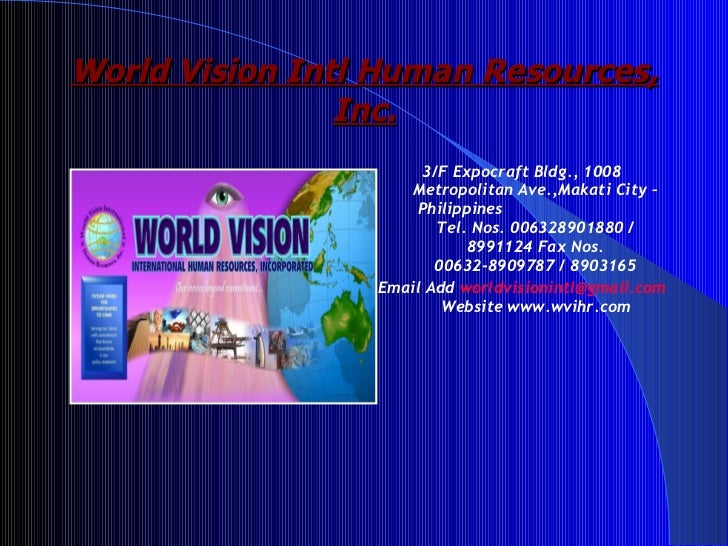 World Vision Intl Human Resources, Inc. <ul><li>3/F Expocraft Bldg., 1008 Metropolitan Ave.,Makati City – Philippines  Tel...