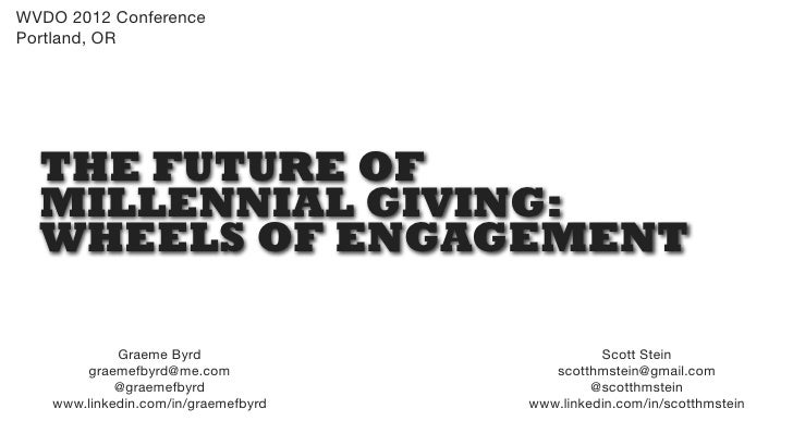 WVDO 2012 ConferencePortland, OR  THE FUTURE OF  MILLENNIAL GIVING:  WHEELS OF ENGAGEMENT            Graeme Byrd          ...