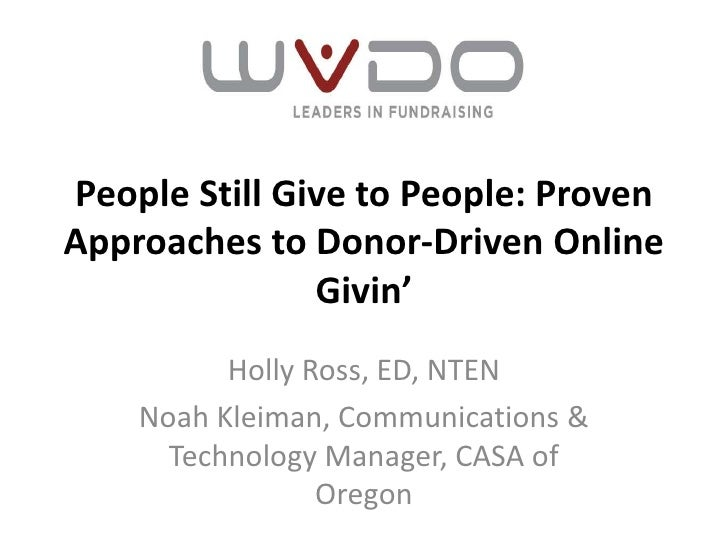 People Still Give to People: ProvenApproaches to Donor-Driven Online               Givin'          Holly Ross, ED, NTEN   ...