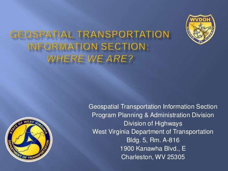 Geospatial Transportation Information Section Program Planning & Administration Division            Division of Highways W...