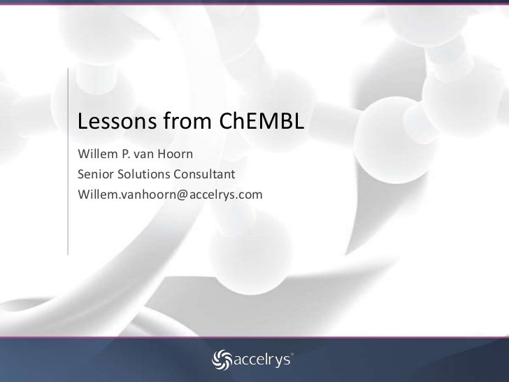 Lessons from ChEMBL<br />Willem P. van Hoorn<br />Senior Solutions Consultant<br />Willem.vanhoorn@accelrys.com<br />