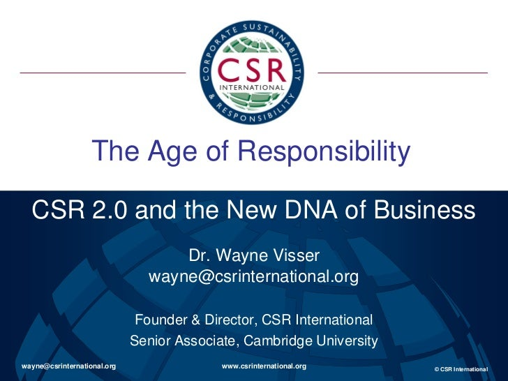 The Age of Responsibility  CSR 2.0 and the New DNA of Business                                   Dr. Wayne Visser         ...