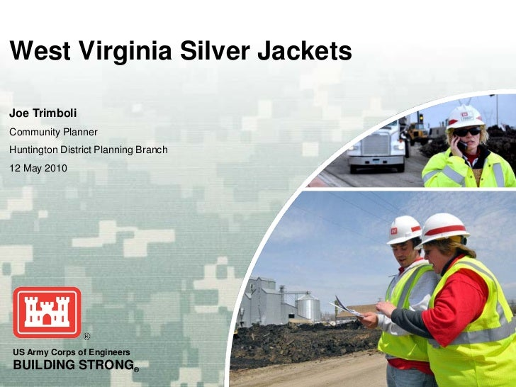 West Virginia Silver JacketsJoe TrimboliCommunity PlannerHuntington District Planning Branch12 May 2010US Army Corps of En...