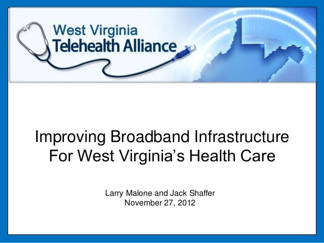 Improving Broadband Infrastructure  For West Virginia's Health Care         Larry Malone and Jack Shaffer               No...