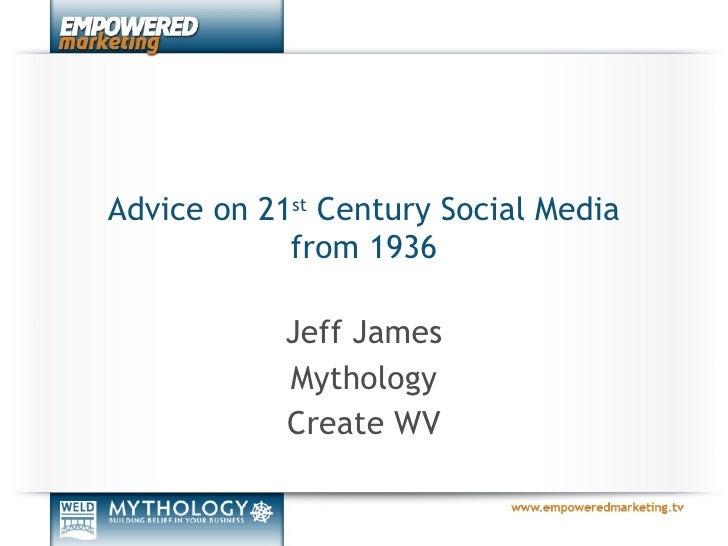 Advice on 21 st  Century Social Media from 1936 Jeff James Mythology Create WV