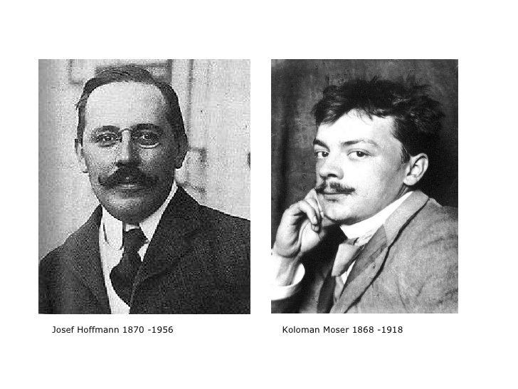 Josef Hoffmann 1870 -1956  Koloman Moser 1868 -1918