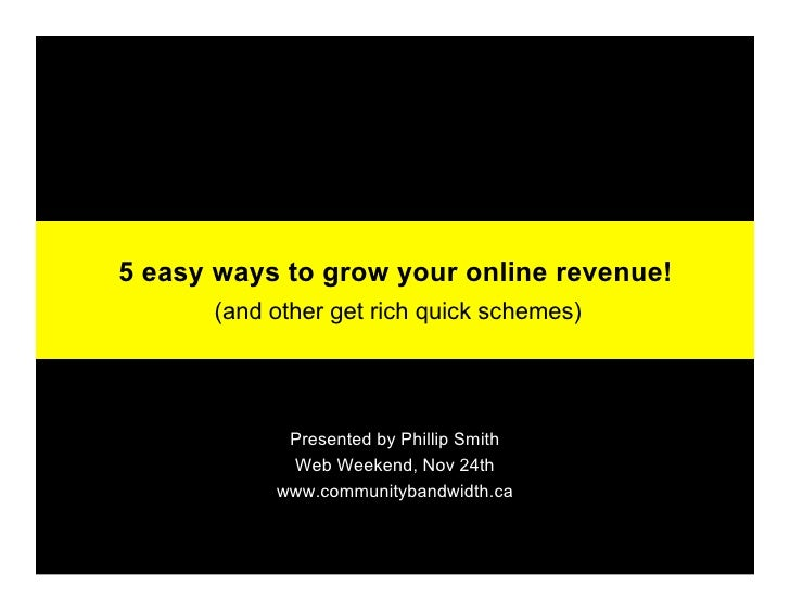 5 easy ways to grow your online revenue!       (and other get rich quick schemes)                 Presented by Phillip Smi...