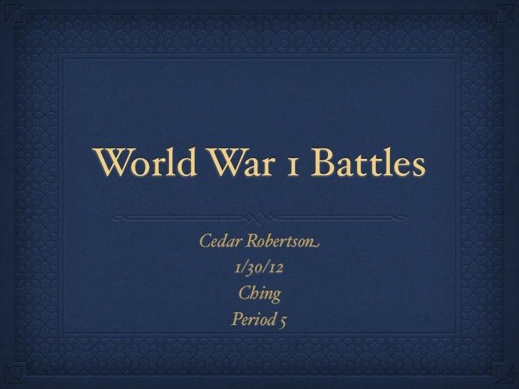 World War 1 Battles      Cedar Robertson          1/30/12           Ching          Period 5