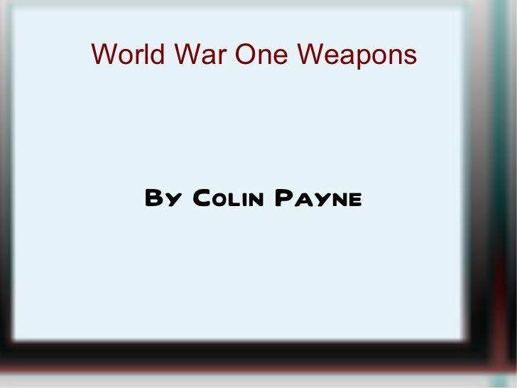 World War One Weapons  By Colin Payne