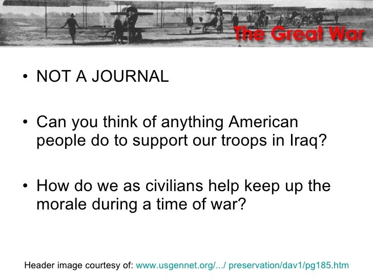 <ul><li>NOT A JOURNAL </li></ul><ul><li>Can you think of anything American people do to support our troops in Iraq? </li><...