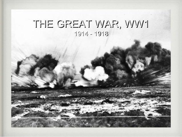 THE GREAT WAR, WW1 1914 - 1918