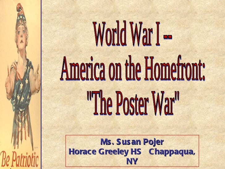 "World War I -- America on the Homefront: ""The Poster War"" Ms. Susan Pojer Horace Greeley HS  Chappaqua, NY"