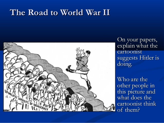 The Road to World War II                           On your papers,                           explain what the             ...