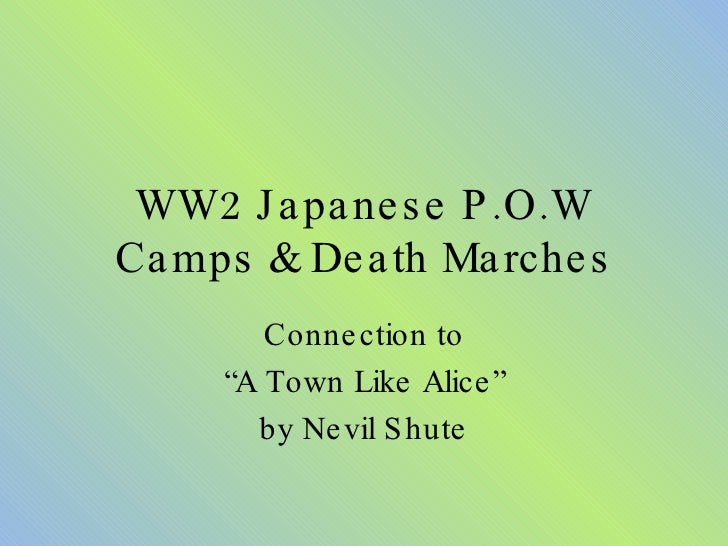 "WW2 Japanese P.O.W Camps & Death Marches Connection to "" A Town Like Alice"" by Nevil Shute"