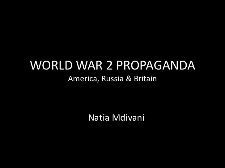 WORLD WAR 2 PROPAGANDA     America, Russia & Britain          Natia Mdivani