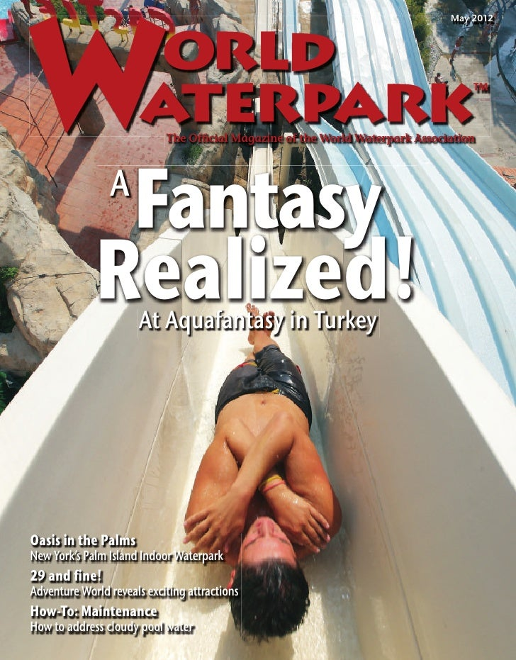 May 2012                            The Official Magazine of the World Waterpark Association              Fantasy          ...