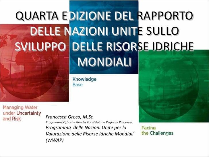 QUARTA EDIZIONE DEL RAPPORTO   DELLE NAZIONI UNITE SULLOSVILUPPO DELLE RISORSE IDRICHE           MONDIALI     Francesca Gr...