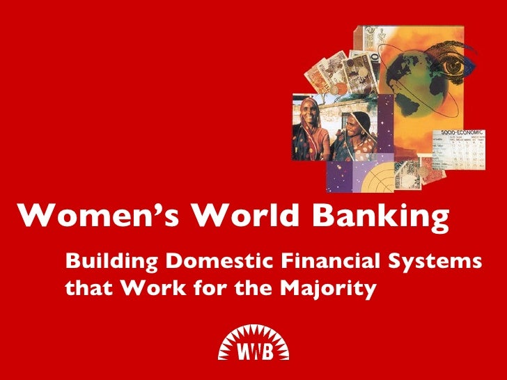Building Domestic Financial Systems  that Work for the Majority Women's World Banking