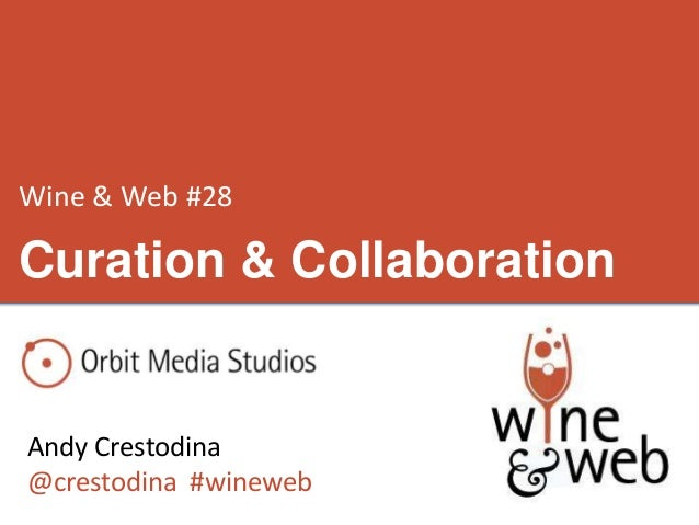 Wine & Web #28 Andy Crestodina @crestodina #wineweb Curation & Collaboration