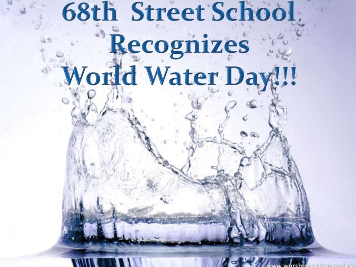 68thStreetSchoolRecognizes<br />World Water Day!!!<br />