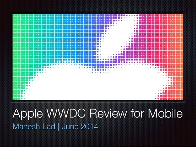 Text Apple WWDC Review for Mobile Manesh Lad | June 2014