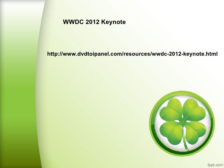 WWDC 2012 Keynotehttp://www.dvdtoipanel.com/resources/wwdc-2012-keynote.html