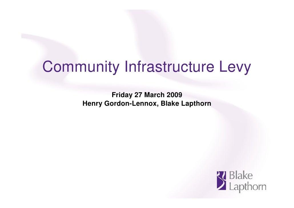 Community Infrastructure Levy             Friday 27 March 2009      Henry Gordon-Lennox, Blake Lapthorn