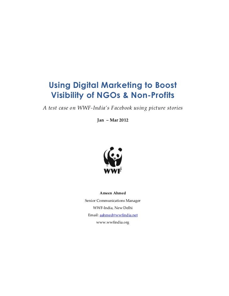Using Digital Marketing to Boost  Visibility of NGOs & Non-ProfitsA test case on WWF-India's Facebook using picture storie...