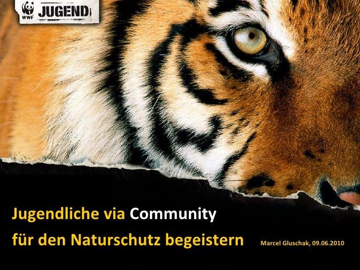 Jugendliche via  Community   für den Naturschutz begeistern  Marcel Gluschak, 09.06.2010