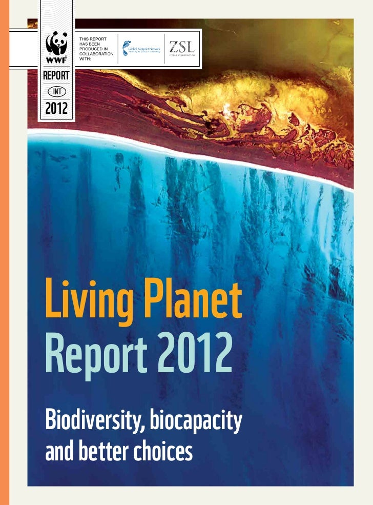 REPORT  IN T2012Living PlanetReport 2012Biodiversity, biocapacityand better choices