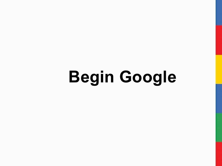 Begin Google