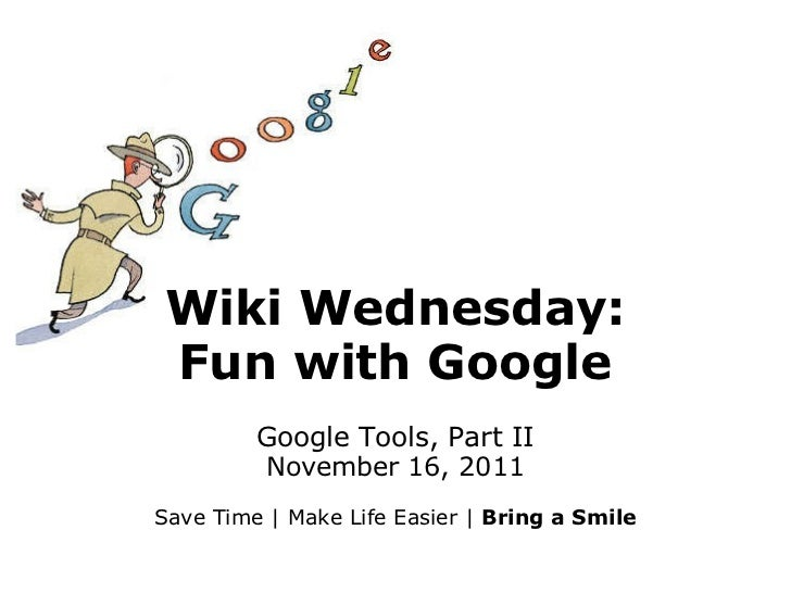 Wiki Wednesday: Fun with Google Google Tools, Part II November 16, 2011 Save Time |Make Life Easier | Bring a Smile