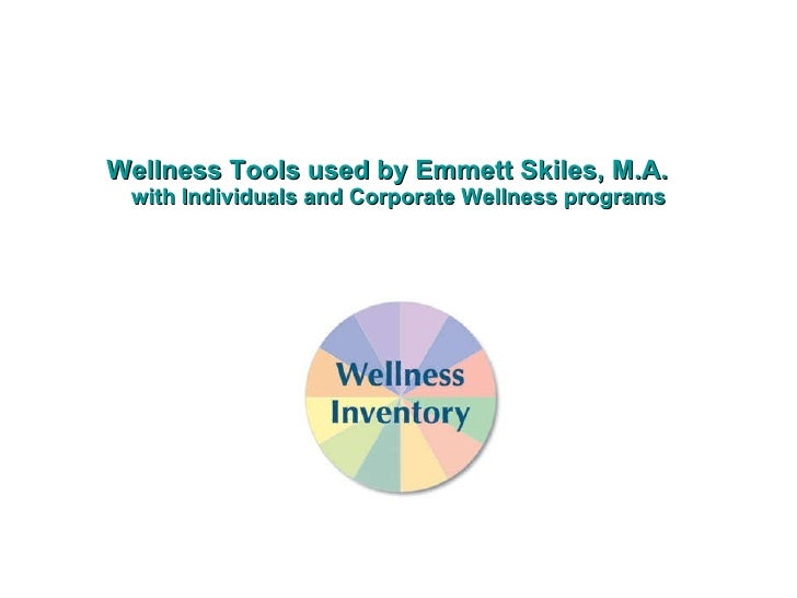 Wellness Tools used by Emmett Skiles, M.A.   with Individuals and Corporate Wellness programs