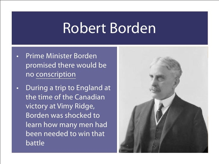 conscription world war i and minister Century 3 world war, 1914–1918 – casualties – canada 4 canada  focused  on conscription and how sir robert borden, the prime minister, par- layed the.