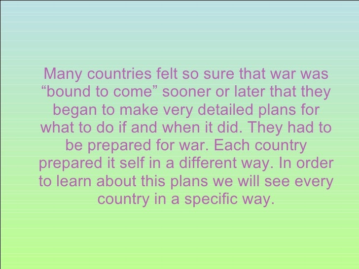 """<ul><li>Many countries felt so sure that war was """"bound to come"""" sooner or later that they began to make very detailed pla..."""