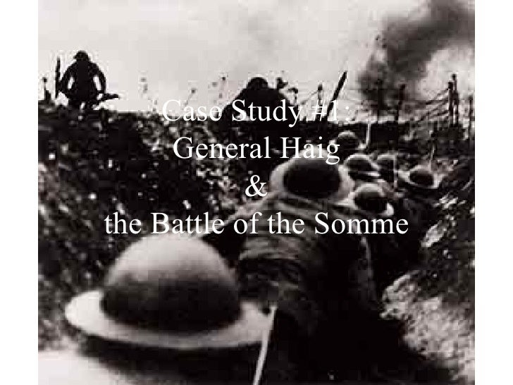 Case Study #1: General Haig & the Battle of the Somme