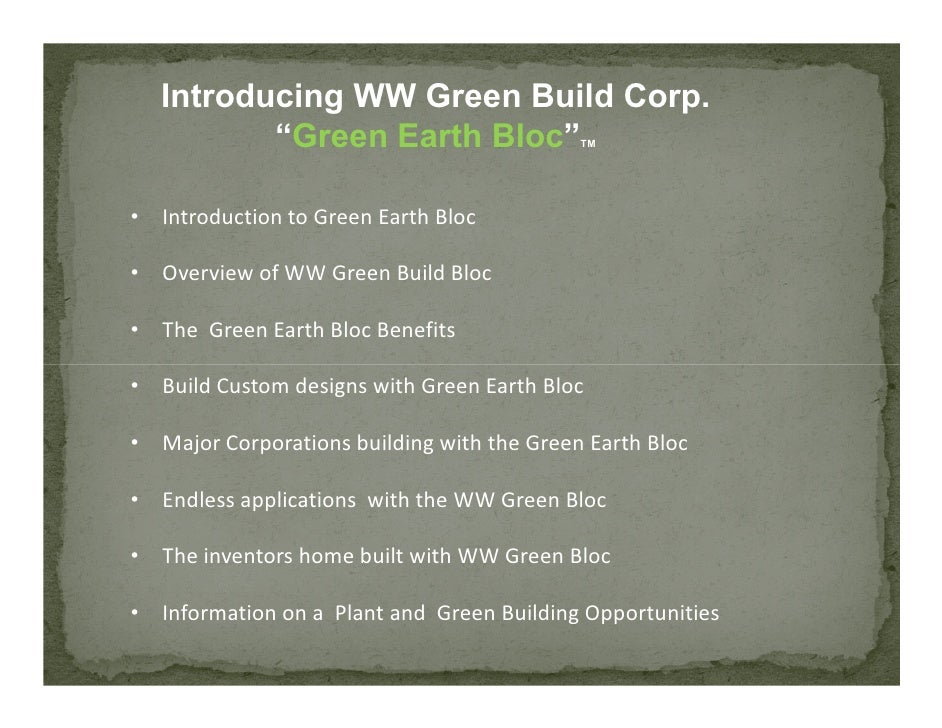 "Introducing WW Green Build Corp.           ""Green Earth Bloc""                TM     • Introduction to Green Earth Bloc  • ..."