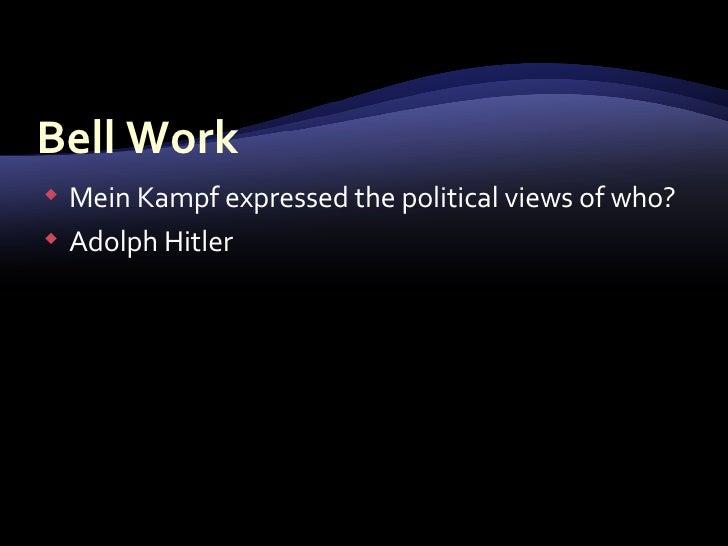 Bell Work <ul><li>Mein Kampf expressed the political views of who? </li></ul><ul><li>Adolph Hitler </li></ul>