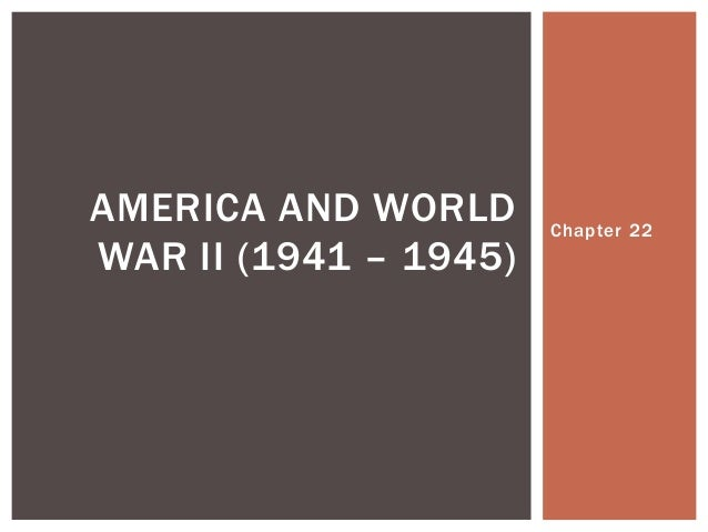 AMERICA AND WORLD      Chapter 22WAR II (1941 – 1945)