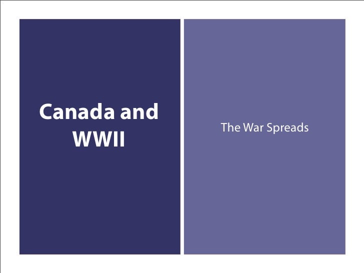 Canada and              The War Spreads    WWII