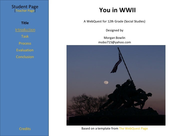 You in WWII Student Page Title Task Process Evaluation Conclusion Credits [ Teacher Page ] A WebQuest for 12th Grade (Soci...