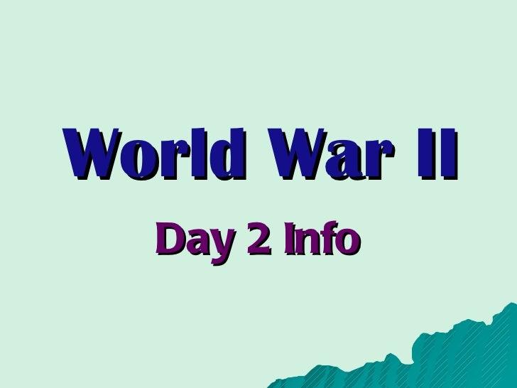 World War II Day 2 Info