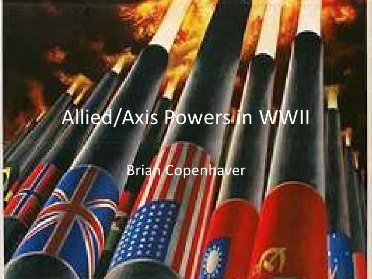 Allied/Axis Powers in WWII        Brian Copenhaver