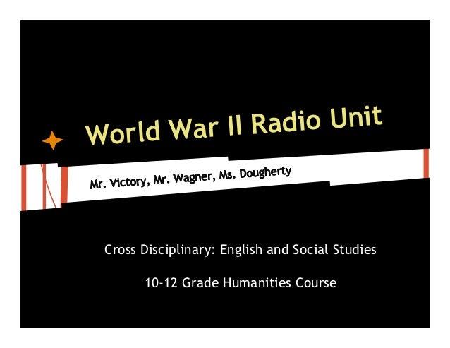 World War II Radio Unit Cross Disciplinary: English and Social Studies       10-12 Grade Humanities Course