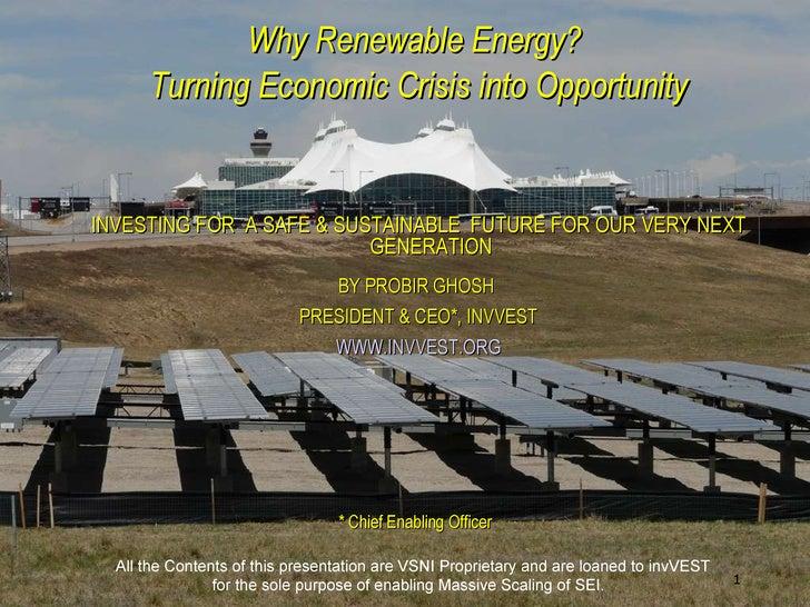 <ul><ul><li>Why Renewable Energy?  </li></ul></ul><ul><ul><li>Turning Economic Crisis into Opportunity </li></ul></ul><ul>...